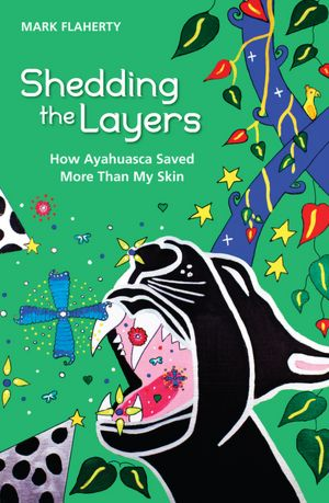 Download a book to ipad Shedding the Layers: How Ayahuasca Saved More Than My Skin by Mark Flaherty