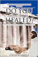 download DO YOU WANT TO BE HEALED? : THE HEALING BEGINS WHEN THE SILENCE IS BROKEN book