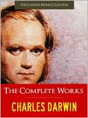CHARLES DARWIN THE COMPLETE MAJOR WORKS (The Authoritative and Unabridged NOOK Edition) Every Major Work Written by CHARLES DARWIN including THE ORIGIN OF SPECIES, THE DESCENT OF MAN, THE VOYAGE OF THE BEAGLE and MORE (Over 10,000 Pages!) NOOK by Charles Darwin: NOOK Book Cover