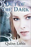 Out Of The Dark by Quinn Loftis: NOOK Book Cover