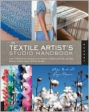 download The Textile Artist's Studio Handbook : Learn Traditional and Contemporary Techniques for Working with Fiber, Including Weaving, Knitting, Dyeing, Painting, and More (PagePerfect NOOK Book) book