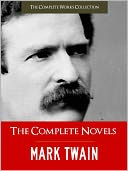 THE COMPLETE NOVELS OF MARK TWAIN AND THE COMPLETE BIOGRAPHY OF MARK TWAIN (Special Nook Illustrated & Annotated Edition With Over 300 Pages of Critical Materials on Mark Twain! (Mark Twain NOOKbook) All 14 Novels incl. Tom Sawyer and Huckleberry Finn by Mark Twain: NOOK Book Cover
