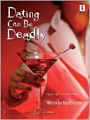 Dating Can Be Deadly by Wendy Roberts: NOOK Book Cover