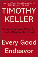 download Every Good Endeavor : Connecting Your Work to God's Plan for the World book