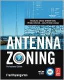 download Antenna Zoning : Broadcast, Cellular & Mobile Radio, Wireless Internet- Laws, Permits & Leases book