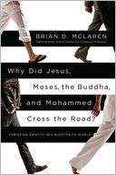 Why Did Jesus, Moses, the Buddha, and Mohammed Cross the Road? by Brian D. McLaren: Book Cover