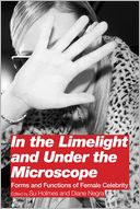 download In the Limelight and Under the Microscope : Forms and Functions of Female Celebrity book
