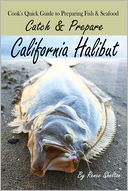 download Catch and Prepare California Halibut : A Cook's Quick Guide to Preparing Fish and Seafood book