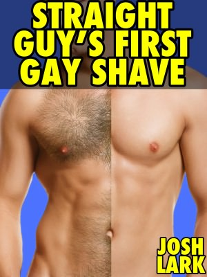 Straight Guy's First Gay Shave (An M/M Body Shaving and Anal Sex Story