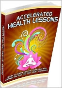 download eBook about Accelerated Health Lessons - Be Happier To Live Longer .. book