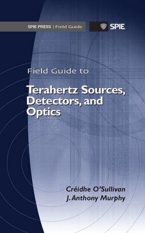 Field guide to terahertz sources, detectors, and optics [electronic resource]