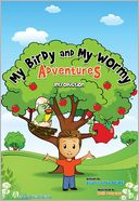 My Birdy and My Wormy Adventures Introduction by Brian Boland: NOOK Book Cover