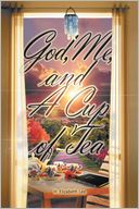 God, Me, and A Cup of Tea by H. Elizabeth Lee: NOOK Book Cover