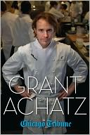 Grant Achatz by Chicago Tribune Staff: NOOK Book Cover