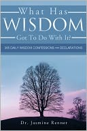 download What Has Wisdom Got to Do With It? - 365 Daily Wisdom Confessions and Declarations. book