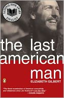 The Last American Man by Elizabeth Gilbert: Book Cover