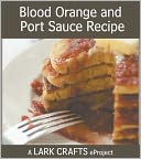 Blood Orange and Port Sauce Recipe eProject from Homemade Living by Ashley English: NOOK Book Cover