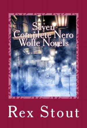 Rex Stout: Seven Complete Nero Wolfe Books