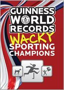 Guinness World Records Wacky Sporting Champions by Guinness World Records: NOOK Book Cover