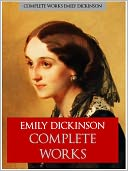EMILY DICKINSON'S COMPLETE WORKS OF POETRY [Authoritative Nook Edition] THE WORLDWIDE BESTSELLING COLLECTION OF POETRY by EMILY DICKINSON The Complete Works Collection of Emily Dickinson's Complete and Unabridged Poetry Nook NOOKBook Edition by Emily Dickinson: NOOK Book Cover