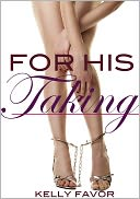 For His Taking (For His Pleasure, Book 2) by Kelly Favor: NOOK Book Cover