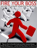 download Fire Your Boss And Join The Internet Marketing Revolution : Tips On How To Secretly Create An Online Income Stream While Working 9-5 – And Go Full Time Before You Know It book