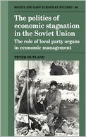 download The Politics of Economic Stagnation in the Soviet Union : The Role of Local Party Organs in Economic Management book