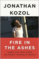 download Fire in the Ashes : Twenty-Five Years Among the Poorest Children in America book