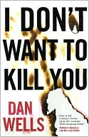 I Don't Want to Kill You (John Cleaver Series #3) by Dan Wells: NOOK Book Cover