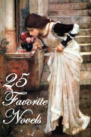 25 Favorite Novels (Anne of Green Gables/Avonlea, Pride and Prejudice, Persuasion, Emma, Wuthering Heights, Jane Eyre, Tess of the D'Urbervilles, Little Women, My Antonia, O Pioneers!, Scarlet Letter/Pimpernel, Wives & Daughters, +)