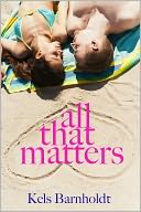All That Matters by Kels Barnholdt: NOOK Book Cover