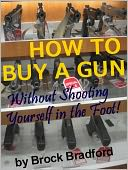download HOW TO BUY A GUN...without Shooting Yourself in the Foot! book
