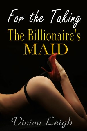 For the Taking The Billionaire's Maid BDSM Erotic Romance. nookbook