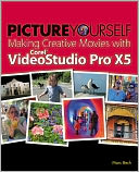 download Picture Yourself Making Creative Movies with Corel VideoStudio Pro X5 book