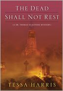 The Dead Shall Not Rest by Tessa Harris: Book Cover
