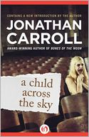 A Child Across the Sky by Jonathan Carroll: NOOK Book Cover
