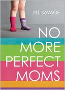 No More Perfect Moms by Jill Savage: Book Cover