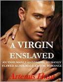 A Virgin Enslaved (an 'Inhumanly Handsome, Humanly Flawed' Alpha Male Romance) by Artemis Hunt: NOOK Book Cover