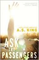 Ask the Passengers by A.S. King: Book Cover