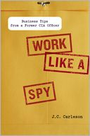 Work Like a Spy by J. C. Carleson: Book Cover