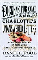 Dickens' Fur Coat and Charlotte's Unanswered Letters; The Rows and Romances of England's Great Victorian Novelists by Daniel Pool: Book Cover