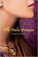 The False Princess by Eilis O'Neal: Book Cover