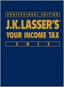 J.K. Lasser's Your Income Tax Professional Edition 2013 by J.K. Lasser Institute: Book Cover