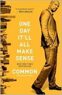 One Day It'll All Make Sense by Common: Book Cover