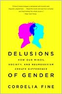 download Delusions of Gender : How Our Minds, Society, and Neurosexism Create Difference book