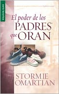 El poder de los padres que oran (The Power of a Praying Parent) by Stormie Omartian: Book Cover