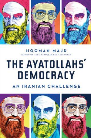 Free mobi books download The Ayatollahs' Democracy: An Iranian Challenge English version by Hooman Majd