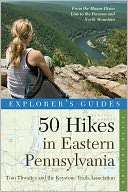 Explorer's Guide 50 Hikes in Eastern Pennsylvania by Tom Thwaites: Book Cover