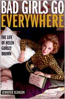 download Bad Girls Go Everywhere : The Life of Helen Gurley Brown book