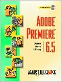 download Adobe Premiere 6.5 : Digital Video Editing (Against the Clock) book